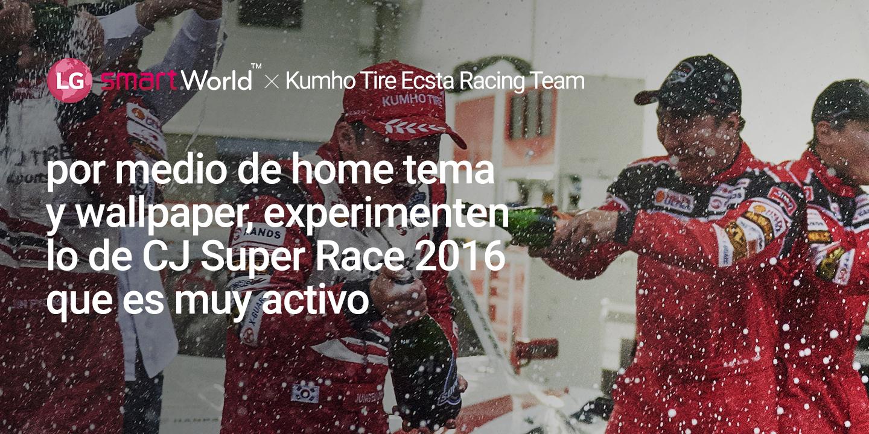 [por medio de home tema y wallpaper, experimenten lo de CJ Super Race 2016 que es muy activo]